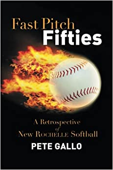Fast Pitch Fifties: A Retrospective of New Rochelle Softball by Pete Gallo