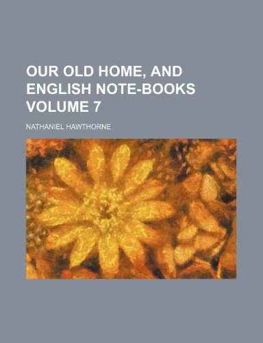 Our old home, and English note-books Volume 7
