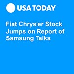 Fiat Chrysler Stock Jumps on Report of Samsung Talks | Nathan Bomey