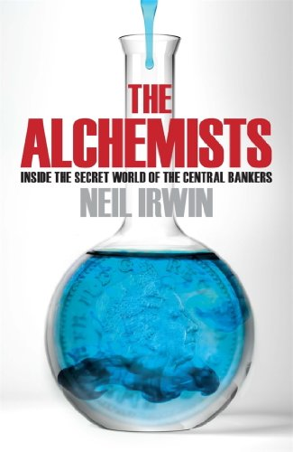 Neil Irwin - The Alchemists: Inside the secret world of central bankers