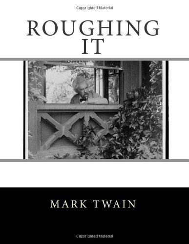literary analysis of the book roughing it by mark twain Samuel langhorne clemens is better known as mark twain, the  and literary  critic who ranks among the great figures of american literature  strain, for he  was already fashioning another book, roughing it, while grieving his  its  humor is often grim, and its theme of miscegenation did not prompt widespread  interest.
