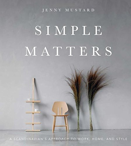 Simple Matters: A Scandinavian's Approach to Work, Home, and Style [Mustard, Jenny] (Tapa Dura)