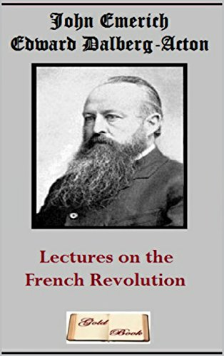John Emerich Edward Dalberg-Acton - Lectures on the French Revolution (Illustrated) (Portuguese Edition)