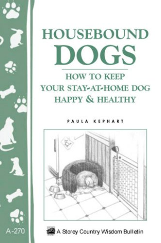 Housebound Dogs - Book How to Keep Your Stay-At-Home Dog Happy and Healthy by Paula Kephart