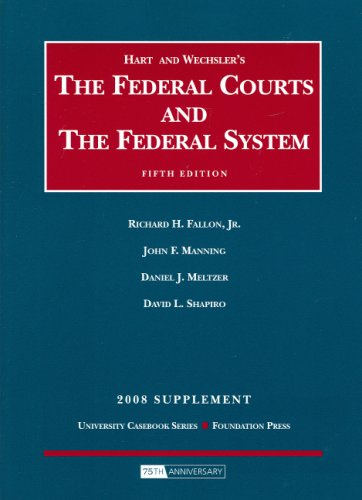 The Federal Courts and The Federal System, 2008 Supplement (University Casebooks)