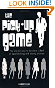 The Pick Up Game - The proven way to become skilled at approaching and dating women