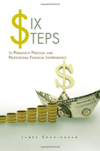 Six Steps To Permanent Personal And Professional Financial Independence