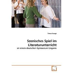 Szenisches Spiel im Literaturunterricht: an einem deutschen Gymnasium Ungarns