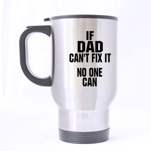 Funny Saying & Quotes: If Dad Can't Fix It, No One Can Stainless Steel Vacuum Insulated Big Belly Travel Mug 14oz (sliver)