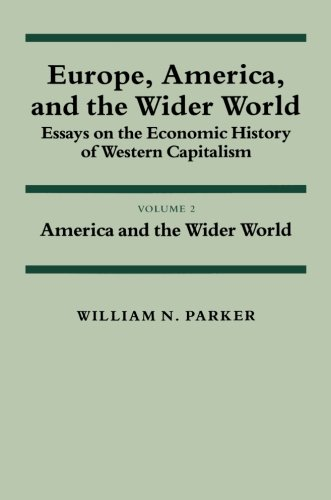 Europe, America, and the Wider World, Essays on the Economic History of Western Capitalism, Vol. 2: America and the Wide