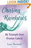 Chasing Rainbows, My Triumph Over Ovarian Cancer