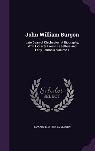 John William Burgon: Late Dean of Chichester: A Biography, with Extracts from His Letters and Early Journals, Volume 1 (Dean Burgon compare prices)