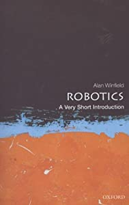 Robotics: A Very Short Introduction (Very Short Introductions) from Oxford University Press