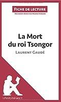 La Mort du roi Tsongor de Laurent Gaudé (Fiche de lecture): Résumé Complet Et Analyse Détaillée De L'oeuvre