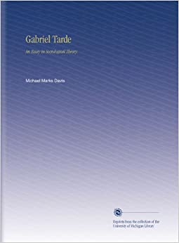Gabriel Tarde: An Essay in Sociological Theory