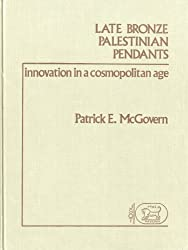 Late Bronze Palestinian Pendants: Innovation in a Cosmopolitan Age (JSOT/ASOR Monographs)