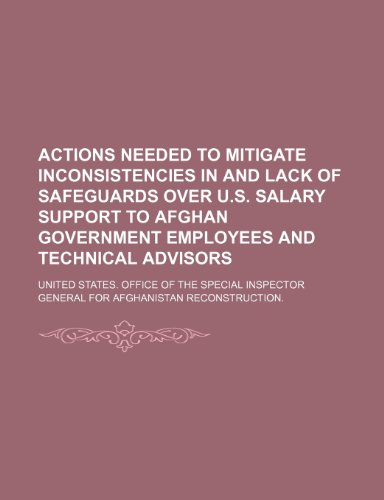 Actions Needed to Mitigate Inconsistencies in and Lack of Safeguards Over U.S. Salary Support to Afghan Government Employees and Technical Advisors