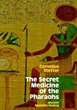 img - for The Secret Medicine of the Pharaohs: Ancient Egyptian Healing [Paperback] [1993] 1 Ed. Cornelius Stetter book / textbook / text book