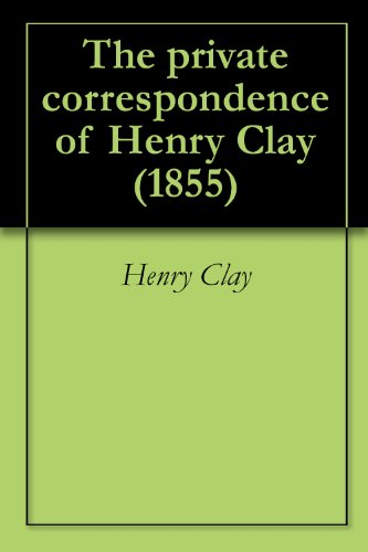 The Private Correspondence Of Henry Clay (1855)
