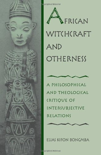 African Witchcraft and Otherness: A Philosophical and Theological Critique of Intersubjective Relations