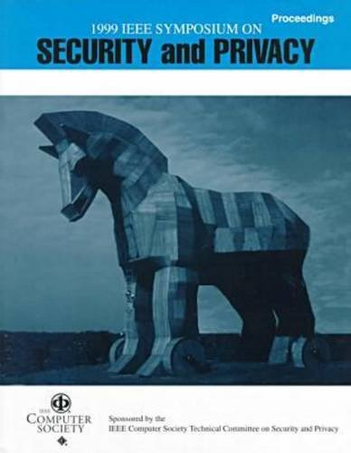 Proceedings of the 1999 IEEE Symposium on Security and Privacy: May 9-12, 1999 Oakland, California (Ieee Symposium on Research in Security and Privacy//Proceedings)