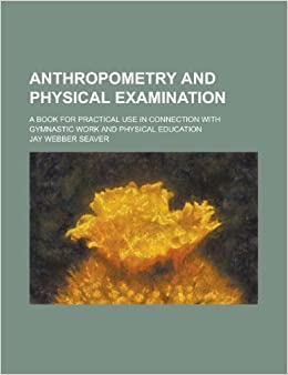 Anthropometry and physical examination; A book for ...