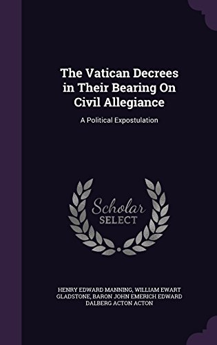 The Vatican Decrees in Their Bearing On Civil Allegiance: A Political Expostulation