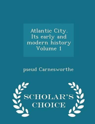 Atlantic City. Its early and modern history Volume 1 - Scholar's Choice Edition