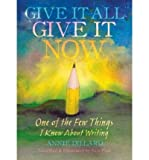 Give it All, Give it Now: One of the Few Things I Know About Writing (Hardback) - Common
