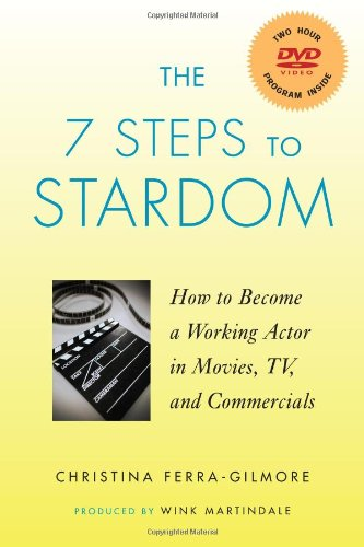 The 7 Steps to Stardom: How to Become a Working Actor in Movies, TV, and Commercials, Christina Ferra-Gilmore