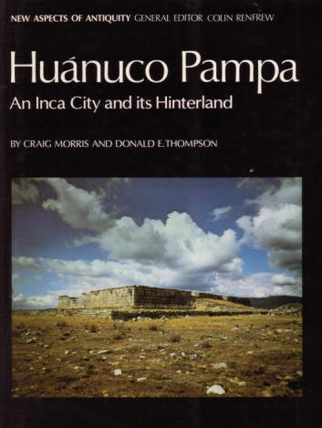 Huanuco Pampa: An Inca City and Its Hinterland (New Aspects of Antiquity)