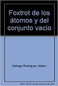 FOXTROT DE LOS ATOMOS Y DEL CONJUNTO VACIO: ISABEL GALLEGO