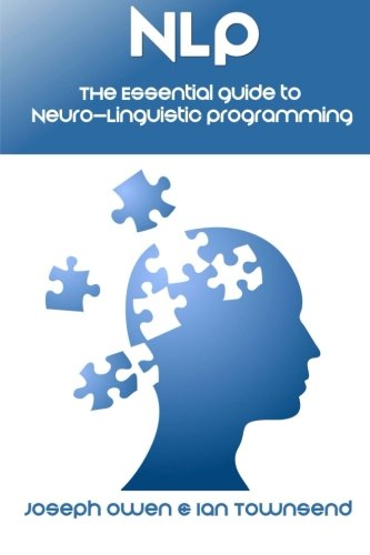 NLP: The Essential Guide to Neuro-Linguistic Programming: The Essential Guide to Neuro-Linguistic Programming