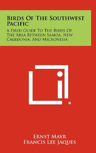 Birds of the Southwest Pacific: A Field Guide to the Birds of the Area Between Samoa, New Caledonia, and Micronesia
