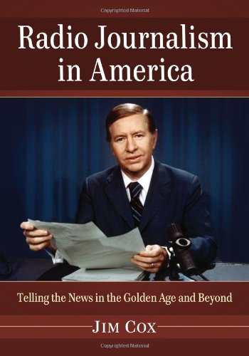 Radio Journalism in America: Telling the News in the Golden Age and Beyond