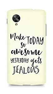 AMEZ make today so awesome yesterday gets jealous Back Cover For LG Nexus 5