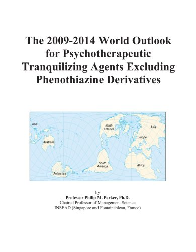 The 2009-2014 World Outlook for Psychotherapeutic Tranquilizing Agents Excluding Phenothiazine Derivatives