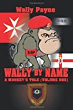 img - for Wally by Name: A Monkey's Tale(Volume One): 1 by Wally Payne (24-Feb-2005) Paperback book / textbook / text book