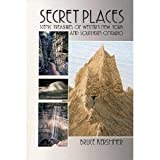 img - for Secret Places: A Guide to 25 Little Known Scenic Treasures of the New York's Niagara-Allegheny Region, Including the Beautiful, the Bizarre, the Spec book / textbook / text book