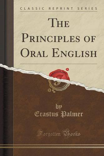 The Principles of Oral English (Classic Reprint)