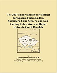 The 2007 Import and Export Market for Spoons, Forks, Ladles, Skimmers, Cake-Servers, and Non-Cutting Fish Knives and Butter Knives in Czech Republic