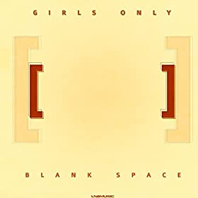 Girls Only-Blank Space