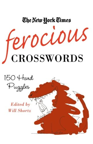 The New York Times Ferocious Crosswords: 150 Hard Puzzles (New York Times Crossword Puzzles)
