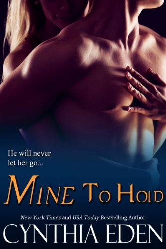Mine To Hold (Mine - Romantic Suspense) by Cynthia Eden