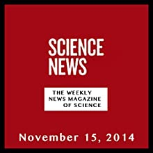 Science News, November 15, 2014  by Society for Science & the Public Narrated by Mark Moran