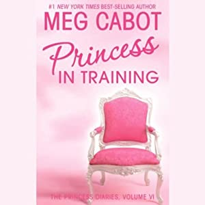 Princess in Training: The Princess Diaries, Volume 6 | [Meg Cabot]