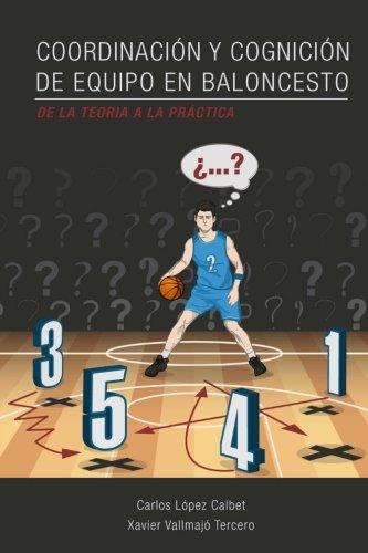 Coordinacion y cognicion de equipo en baloncesto. De la teoria a la practica  [Lopez Calbet, Carlos - Vallmajo Tercero, Xavier] (Tapa Blanda)