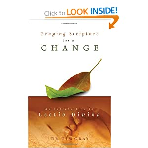 Praying Scripture for a Change: An Introduction to Lectio Divina Tim Gray
