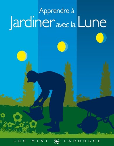 Apprendre a jardiner avec la lune philippe asseray for Jardiner avec la lune