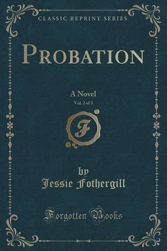 Probation, Vol. 2 of 3: A Novel (Classic Reprint)